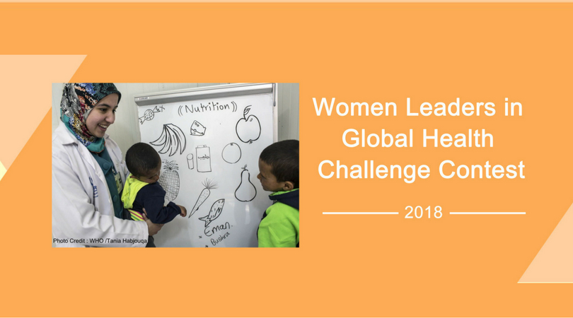 WHO/TDR Women Leaders in Global Health Challenge Contest​ 2018
