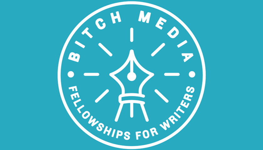BITCH MEDIA FELLOWSHIPS FOR WRITERS 2018